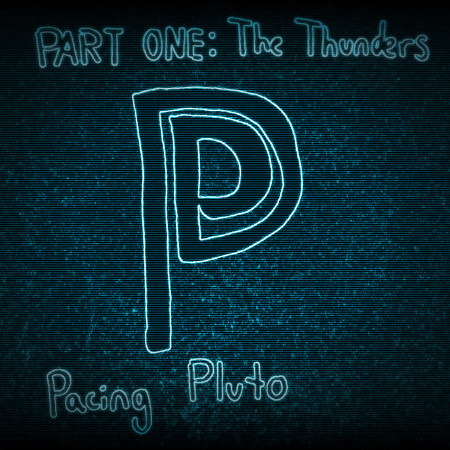 Pacing Pluto: Part One: The Thunders [Album Stream]